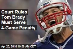 Court Rules Tom Brady Must Serve 4-Game Penalty