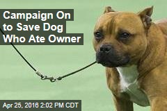 Campaign On to Save Dog Who Ate Owner