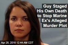 Guy Staged His Own Death to Stop Marine Ex's Alleged Murder Plot