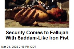 Security Comes to Fallujah With Saddam-Like Iron Fist