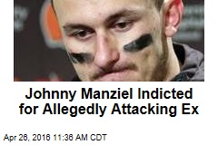 Johnny Manziel Indicted for Allegedly Attacking Ex