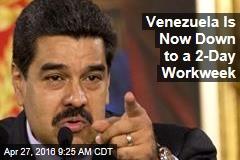 Venezuela's Now Down to a 2-Day Workweek