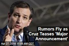 Rumors Fly as Cruz Teases 'Major Announcement'