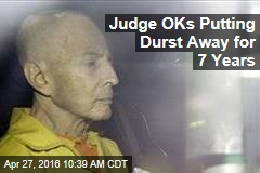 Judge OKs Putting Durst Away for 7 Years