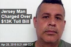 Jersey Man Charged Over $13K Toll Bill