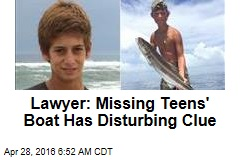 Lawyer: Missing Teens' Boat Has Disturbing Clue