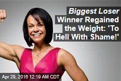 Biggest Loser Winner Regained the Weight: 'To Hell With Shame!'