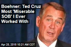 Boehner: Ted Cruz Most 'Miserable SOB' I Ever Worked With