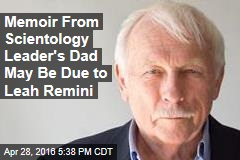 Memoir From Scientology Leader's Dad May Be Due to Leah Remini