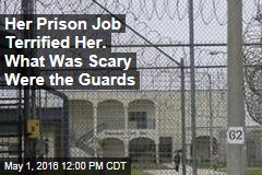 Her Prison Job Terrified Her. What Was Scary Were the Guards