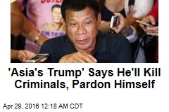 'Asia's Trump' Says He'll Kill Criminals, Pardon Himself