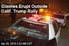 Clashes Erupt Outside Calif. Trump Rally