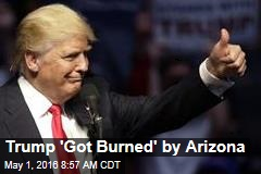 Trump 'Got Burned' by Arizona
