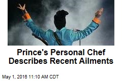 Prince's Personal Chef Describes Recent Ailments