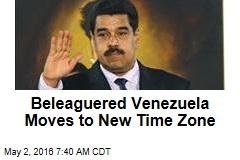 Beleaguered Venezuela Moves to New Time Zone