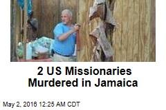 2 US Missionaries Murdered in Jamaica