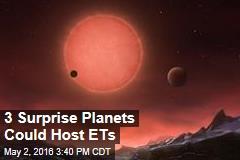 3 Surprise Planets Could Host ETs