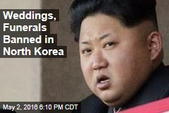 Weddings, Funerals Banned in North Korea