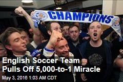English Soccer Team Pulls Off 5,000-to-1 Miracle