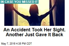 An Accident Took Her Sight. Another Just Gave It Back