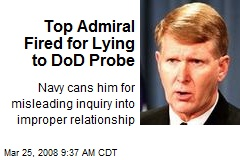 Top Admiral Fired for Lying to DoD Probe