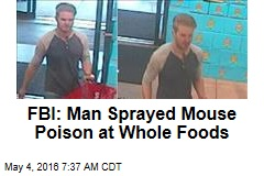 FBI: Man Sprayed Mouse Poison at Whole Foods
