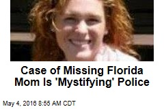 Case of Missing Florida Mom Is 'Mystifying' Police