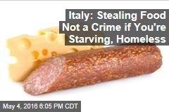 Italy: Stealing Food Not a Crime if You're Starving, Homeless