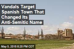 Vandals Target Spanish Town That Changed Its Anti-Semitic Name