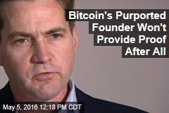 Bitcoin's Purported Founder Won't Provide Proof After All