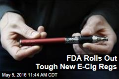 FDA Rolls Out Tough New E-Cig Regs