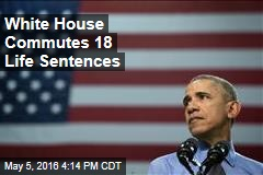 White House Commutes 18 Life Sentences