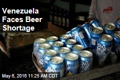 Venezuela Faces Beer Shortage