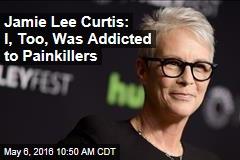Jamie Lee Curtis: I, Too, Was Addicted to Painkillers