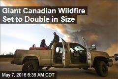 Giant Canadian Wildfire Set to Double in Size