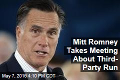 Mitt Romney Takes Meeting About Third- Party Run