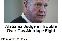 Alabama's Top Judge in Trouble Over Gay Marriage Fight