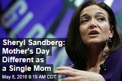 Sheryl Sandberg: Mother's Day Different as a Single Mom