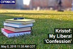 Kristof: My Liberal 'Confession'