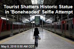 Tourist Shatters Historic Statue in 'Boneheaded' Selfie Attempt