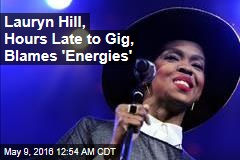 Lauryn Hill, Hours Late to Gig, Blames 'Energies'