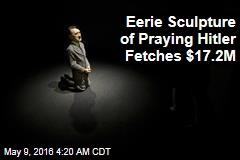 Sculpture of Praying Hitler Fetches $17.2M