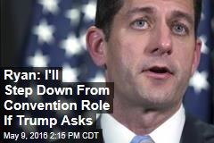 Ryan: I'll Step Down From Convention Role If Trump Asks