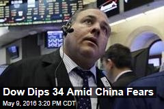 Dow Dips 34 Amid China Fears