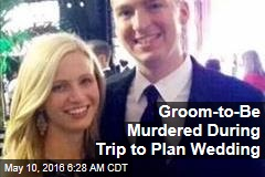 Groom-to-Be Murdered During Trip to Plan Wedding