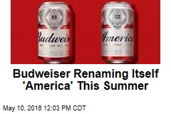 Budweiser Renaming Itself 'America' This Summer