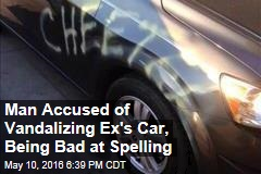 Man Accused of Vandalizing Ex's Car, Being Bad at Spelling