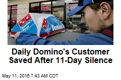 Daily Domino's Customer Saved After 11-Day Silence