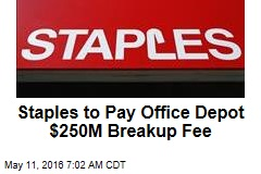 Staples to Pay Office Depot $250M Breakup Fee