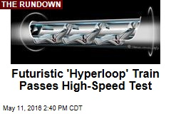 Futuristic 'Hyperloop' Train Passes High-Speed Test